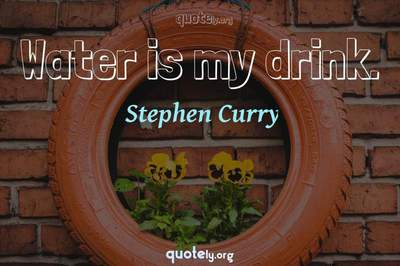 Photo Quote of Water is my drink.