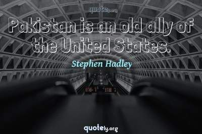 Photo Quote of Pakistan is an old ally of the United States.