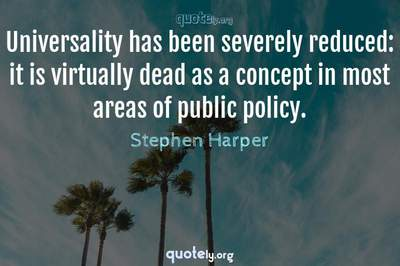 Photo Quote of Universality has been severely reduced: it is virtually dead as a concept in most areas of public policy.