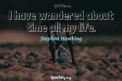 Photo Quote of I have wondered about time all my life.