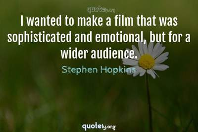Photo Quote of I wanted to make a film that was sophisticated and emotional, but for a wider audience.