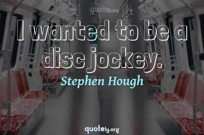 Photo Quote of I wanted to be a disc jockey.