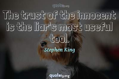 Photo Quote of The trust of the innocent is the liar's most useful tool.