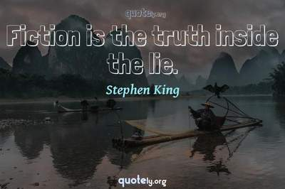 Photo Quote of Fiction is the truth inside the lie.