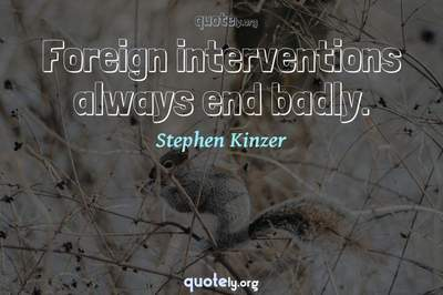 Photo Quote of Foreign interventions always end badly.