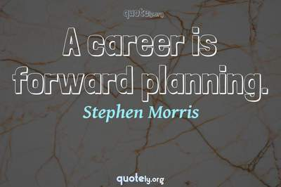Photo Quote of A career is forward planning.