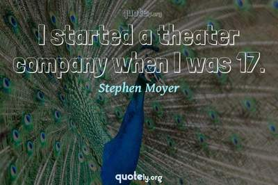Photo Quote of I started a theater company when I was 17.