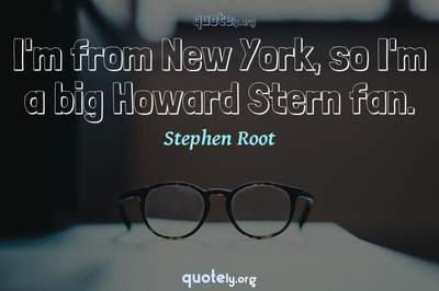 Photo Quote of I'm from New York, so I'm a big Howard Stern fan.