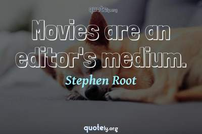 Photo Quote of Movies are an editor's medium.