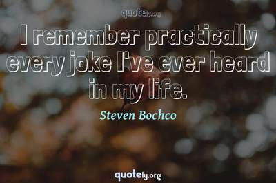 Photo Quote of I remember practically every joke I've ever heard in my life.