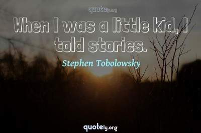 Photo Quote of When I was a little kid, I told stories.