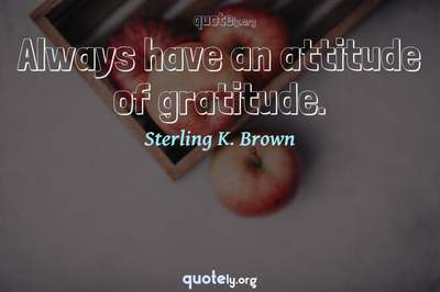 Photo Quote of Always have an attitude of gratitude.