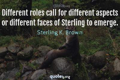 Photo Quote of Different roles call for different aspects or different faces of Sterling to emerge.