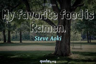 Photo Quote of My favorite food is Ramen.