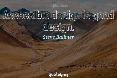 Photo Quote of Accessible design is good design.