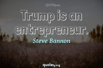 Photo Quote of Trump is an entrepreneur.