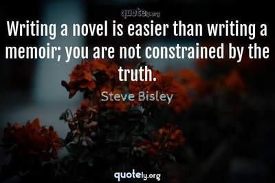 Photo Quote of Writing a novel is easier than writing a memoir; you are not constrained by the truth.