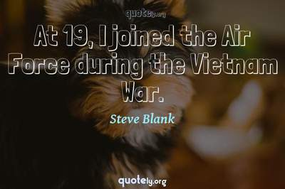 Photo Quote of At 19, I joined the Air Force during the Vietnam War.