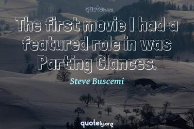 Photo Quote of The first movie I had a featured role in was Parting Glances.