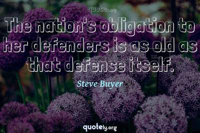Photo Quote of The nation's obligation to her defenders is as old as that defense itself.
