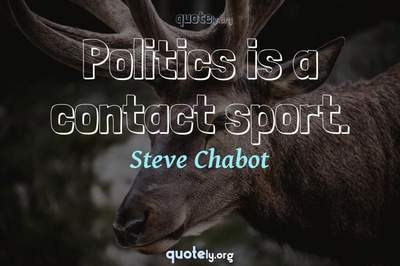Photo Quote of Politics is a contact sport.