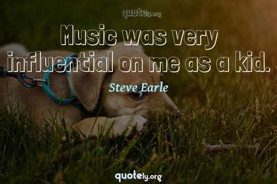 Photo Quote of Music was very influential on me as a kid.