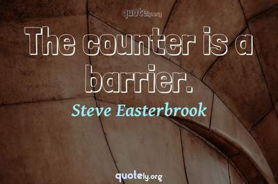 Photo Quote of The counter is a barrier.