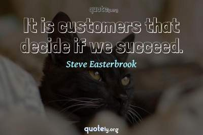 Photo Quote of It is customers that decide if we succeed.