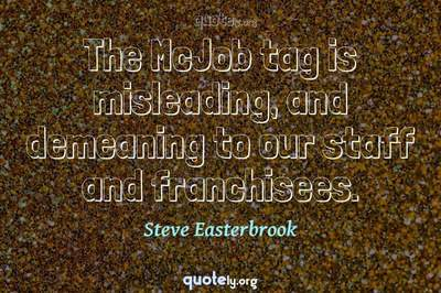 Photo Quote of The McJob tag is misleading, and demeaning to our staff and franchisees.