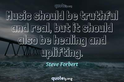 Photo Quote of Music should be truthful and real, but it should also be healing and uplifting.