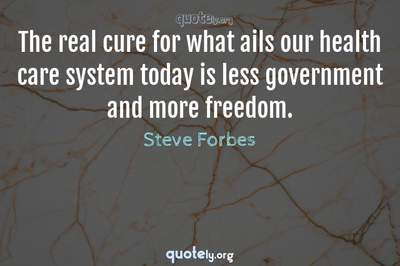 Photo Quote of The real cure for what ails our health care system today is less government and more freedom.