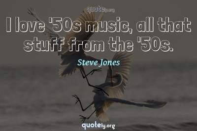Photo Quote of I love '50s music, all that stuff from the '50s.