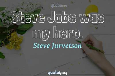 Photo Quote of Steve Jobs was my hero.