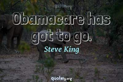 Photo Quote of Obamacare has got to go.