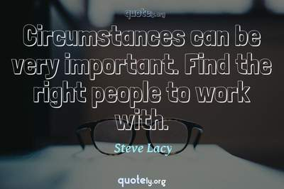 Photo Quote of Circumstances can be very important. Find the right people to work with.