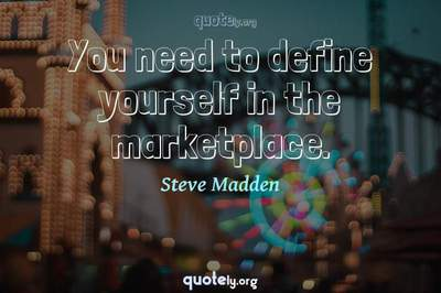 Photo Quote of You need to define yourself in the marketplace.