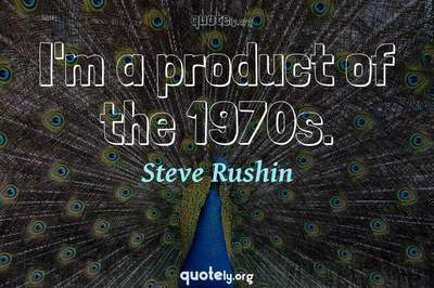 Photo Quote of I'm a product of the 1970s.