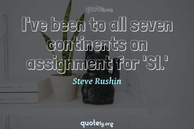 Photo Quote of I've been to all seven continents on assignment for 'SI.'