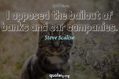 Photo Quote of I opposed the bailout of banks and car companies.