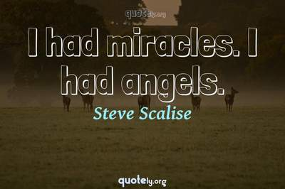 Photo Quote of I had miracles. I had angels.