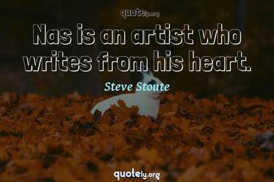 Photo Quote of Nas is an artist who writes from his heart.