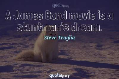 Photo Quote of A James Bond movie is a stuntman's dream.