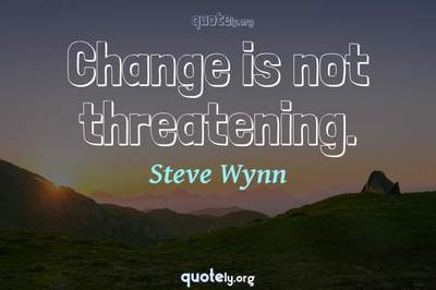 Photo Quote of Change is not threatening.