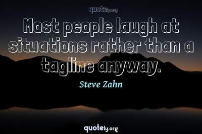 Photo Quote of Most people laugh at situations rather than a tagline anyway.