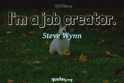 Photo Quote of I'm a job creator.