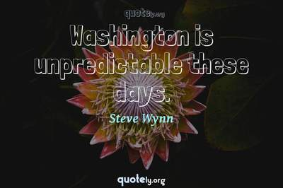 Photo Quote of Washington is unpredictable these days.
