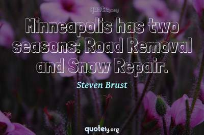 Photo Quote of Minneapolis has two seasons: Road Removal and Snow Repair.