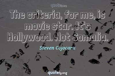 Photo Quote of The criteria, for me, is movie star. It's Hollywood. Not Somalia.