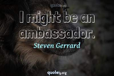 Photo Quote of I might be an ambassador.