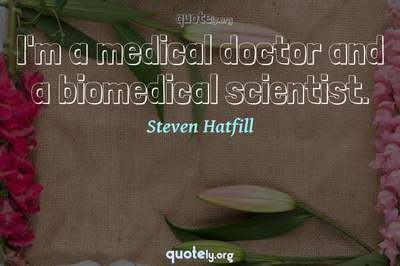 Photo Quote of I'm a medical doctor and a biomedical scientist.